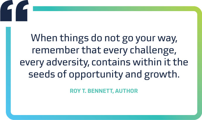 When things do not go your way, remember that every challenge, every adversity, contains within it the seeds of opportunity and growth.